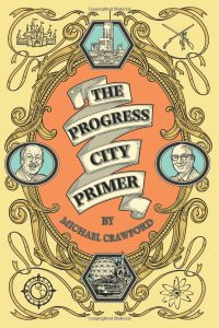 The Progress City Primer by Michael Crawford